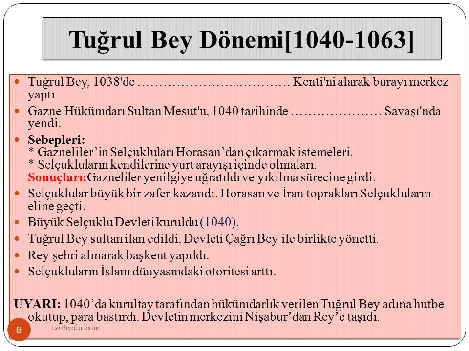 Tuğrul Bey Dönemi[1040-1063] Tuğrul Bey, 1038 de …………………...………… Kenti ni alarak burayı merkez yaptı.